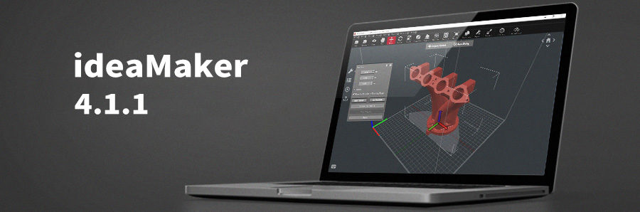 ideaMaker 4.1.1 Release Notes